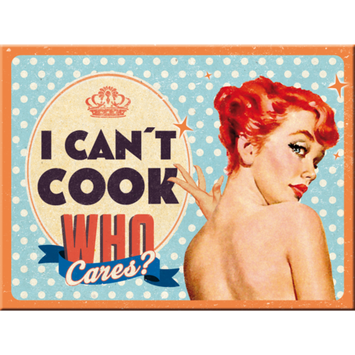 Magnet I CAN'T COOK, WHO CARES ?  8x6cm