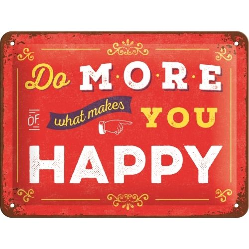 Blechschild  DO MORE OF WHAT MAKES YOU HAPPY 15x20cm